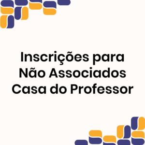 Inscrições para NÃO ASSOCIADOS da Casa do Professor